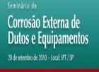 Seminário de Corrosão Externa de Dutos e Equipamentos