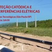 Seminário de Proteção Catódica e Mitigação de Interferências Elétricas