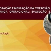 Seminário: A importância da Monitoração e Mitigação da Corrosão Interna para a Segurança Operacional: Evolução e Oportunidades
