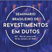 Seminário Brasileiro de Revestimentos em Dutos - Inscrições abertas!